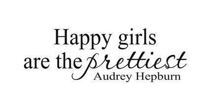 happy girls are the prettiest. Quote