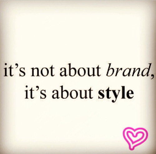 it's not about brand, it's about style. Quote
