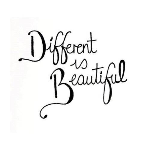 Different is beautiful. Quote
