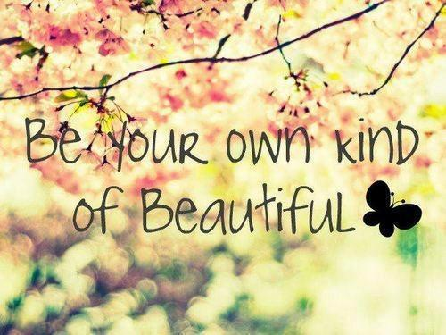 Be your own kind of beautiful. Quote
