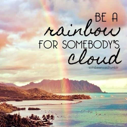Be a Rainbow for somebody's cloud